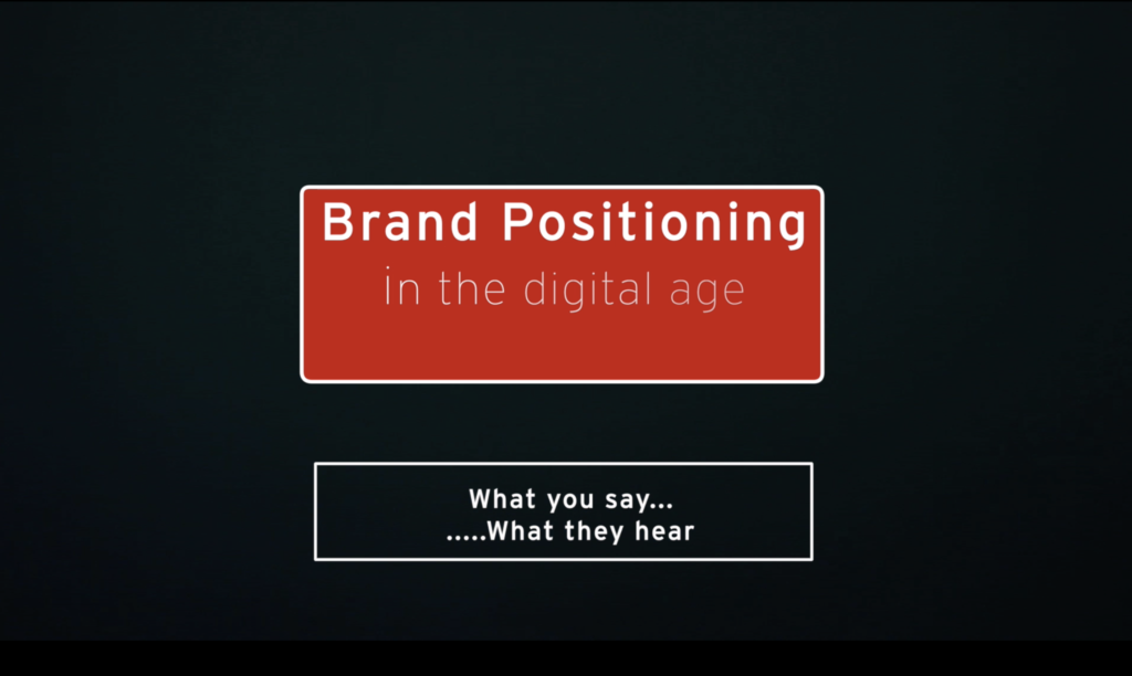 Brand Positioning in the digital age -1  What you say : What they hear