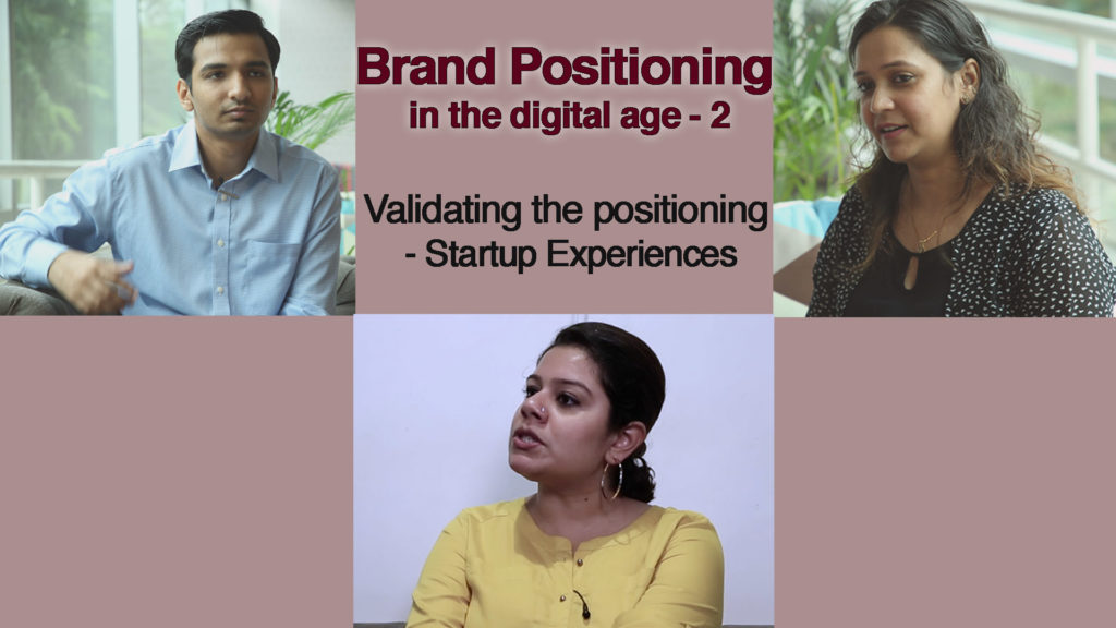 Brand Positioning in the digital age – 2; Validating the positioning – Startup experiences