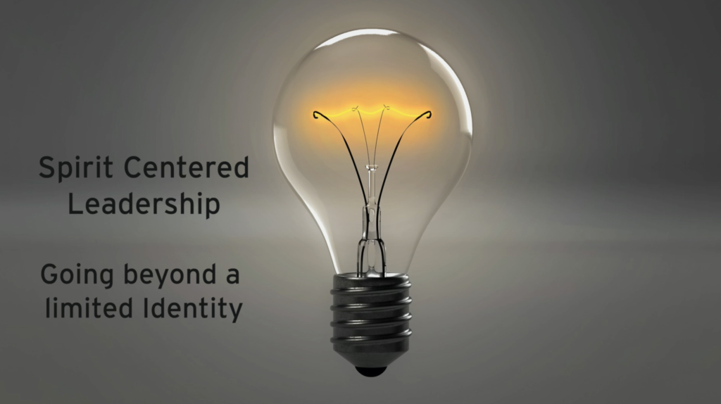 Spirit Centered Leadership – Going beyond a limited Identity