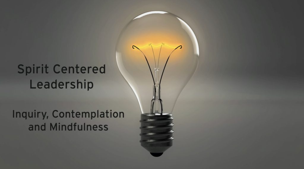 Spirit Centered Leadership – Inquiry, Contemplation and Mindfulness