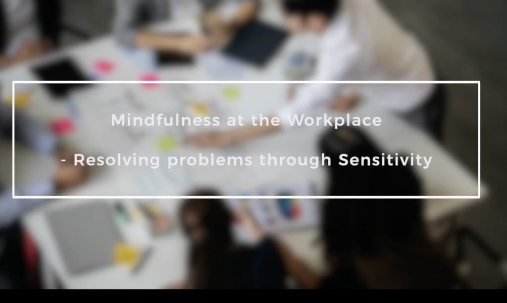 Mindfulness at the Workplace – Resolving problems through Sensitivity